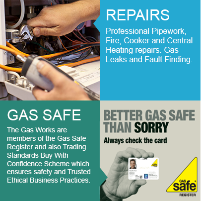 Repairs of Gas Pipework Fire Repair, Cooker Repair and Central Heating repairs. Gas Leaks and Gas Fault Finding. Gas Safe Registered The Gas Works are members of the Gas Safe Register and also Trading Standards Buy With Confidence Scheme which ensures safety and Trusted Ethical Business Practices.